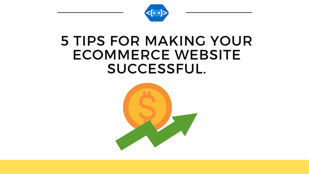 5 tips for making your ecommerce website successful.